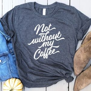 Tops - Not without my coffee tee graphic t-shirt top New